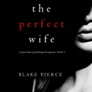 The Perfect Wife (A Jessie Hunt Psychological Suspense Thriller—Book One) MP3 Audiobook