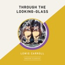 Through the Looking-Glass (AmazonClassics Edition) (Unabridged) MP3 Audiobook