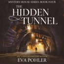 The Hidden Tunnel: The Mystery House Series, Book 4 (Unabridged) MP3 Audiobook