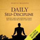 Daily Self-Discipline: Everyday Habits and Exercises to Build Self-Discipline and Achieve Your Goals (Unabridged) MP3 Audiobook