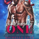 The Naughty One: A Doctor's Christmas Romance: Season of Desire, Book 2 (Unabridged) MP3 Audiobook