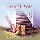 Life After Wife: Three Magic Words, Book 3 (Unabridged) MP3 Audiobook