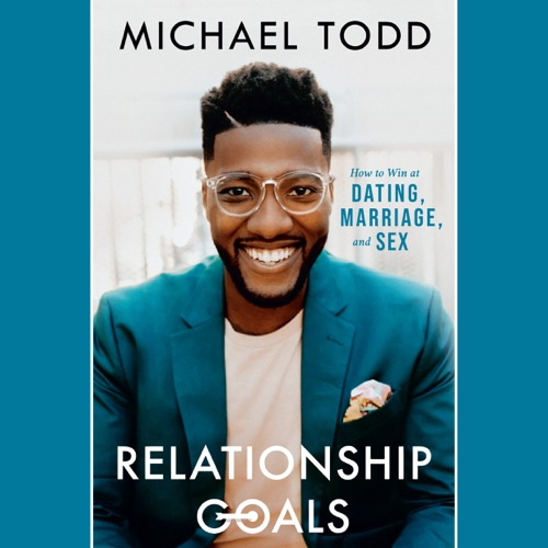 Relationship Goals: How to Win at Dating, Marriage, and Sex (Unabridged) Listen, MP3 Download