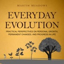 Everyday Evolution: Practical Perspectives on Personal Growth, Permanent Changes, and Progress in Life (Unabridged) MP3 Audiobook