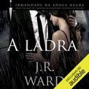 A Ladra [The Thief]: Irmandade da Adaga Negra, Livro 16 [Black Dagger Brotherhood, Book 16] (Unabridged) MP3 Audiobook