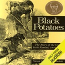 Black Potatoes: The Story of the Great Irish Famine (Unabridged) MP3 Audiobook