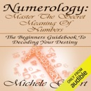 Download Numerology: Master the Secret Meaning of Numbers: The Beginners Guidebook to Decoding Your Destiny (Unabridged) MP3