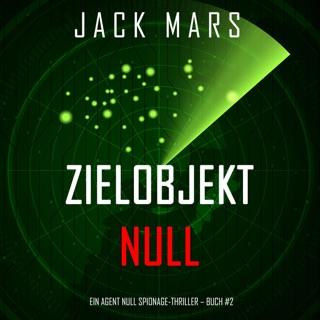 Zielobjekt Null [Target Zero]: Ein Agent Null Spionage-Thriller, Buch #2 [An Agent Zero Spy Thriller, Book 2] (Unabridged) E-Book Download