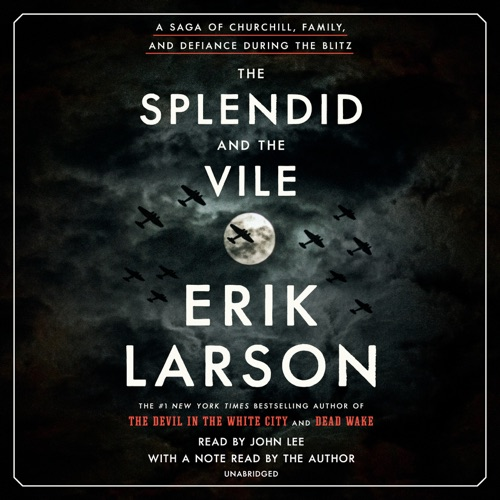 The Splendid and the Vile: A Saga of Churchill, Family, and Defiance During the Blitz (Unabridged) Listen, MP3 Download