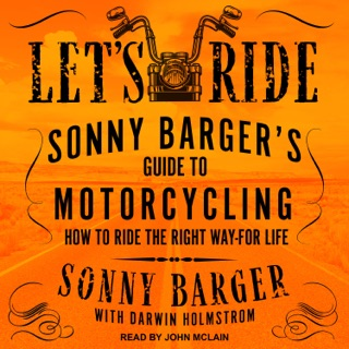 Let's Ride: Sonny Barger's Guide To Motorcycling How To Ride The Right Way-For Life E-Book Download