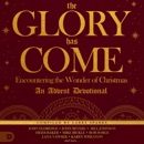The Glory Has Come: Encountering the Wonder of Christmas: An Advent Devotional (Unabridged) MP3 Audiobook