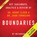 Boundaries: When to Say Yes; How to Say No to Take Control of Your Life, by Dr. Henry Cloud and Dr. John Townsend: Key Takeaways, Analysis & Review (Unabridged) MP3 Audiobook