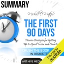 Summary Michael D Watkin's The First 90 Days: Proven Strategies for Getting Up to Speed Faster and Smarter, Updated and Expanded (Unabridged) MP3 Audiobook