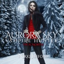 True North: Aurora Sky: Vampire Hunter, Volume 6 (Unabridged) MP3 Audiobook