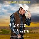 Pioneer Dream: The O'Rourke Family Montana Saga, Book 1 (Unabridged) MP3 Audiobook