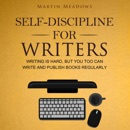 Self-Discipline for Writers: Writing Is Hard, but You Too Can Write and Publish Books Regularly (Unabridged) MP3 Audiobook