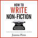 How To Write Non-Fiction: Turn Your Knowledge Into Words mp3 book download