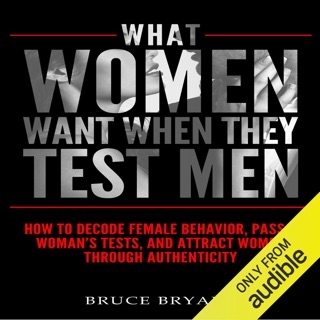 What Women Want When They Test Men: How to Decode Female Behavior, Pass a Woman's Tests, and Attract Women Through Authenticity (Unabridged) Escucha, Reseñas de audiolibros y descarga de MP3