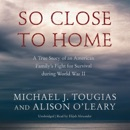 So Close to Home: A True Story of an American Family's Fight for Survival During World War II MP3 Audiobook