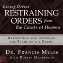 Issuing Divine Restraining Orders from Courts of Heaven: Restricting and Revoking the Plans of the Enemy (Unabridged) MP3 Audiobook
