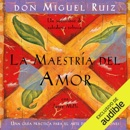 La maestría del amor [The Mastery of Love]: Una guía práctica para el arte de las relaciones [A Practical Guide for the Art of Relationships] (Unabridged) MP3 Audiobook