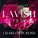 Lavish Betrayal: Lavish Series, Book 2 (Unabridged) mp3 descargar