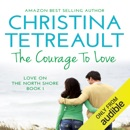 The Courage to Love: Love on the North Shore, Volume 1 (Unabridged) MP3 Audiobook