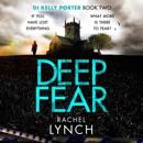 Deep Fear: An unputdownable crime thriller: DI Kelly Porter, Book Two (Unabridged) MP3 Audiobook