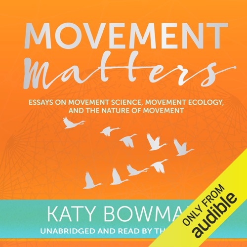 Movement Matters: Essays on Movement Science, Movement Ecology, and the Nature of Movement (Unabridged) Listen, MP3 Download