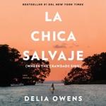 La chica salvaje: Spanish Edition of Where The Crawdads Sing (Unabridged)