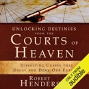 Unlocking Destinies from the Courts of Heaven: Dissolving Curses That Delay and Deny Our Futures (Unabridged) MP3 Audiobook