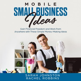 Mobile Small Business Ideas: Gain Financial Freedom and Work from Anywhere with These Simple Money-Making Ideas (Side Hustle to Legitimate Mobile Small Business Startup)  (Unabridged) E-Book Download