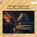 Through a Microscope: Some Moral Reflections (Unabridged) MP3 Audiobook