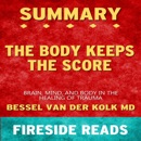 Summary of The Body Keeps the Score: Brain, Mind, and Body in the Healing of Trauma: by Fireside Reads (Unabridged) MP3 Audiobook