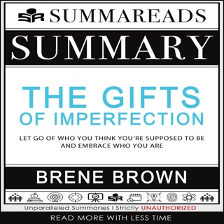 Summary of the Gifts of Imperfection: Let Go of Who You Think You're Supposed to Be and Embrace Who You Are by Brené Brown (Unabridged) E-Book Download