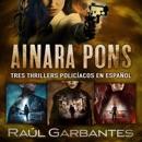 Ainara Pons: Tres thrillers policíacos en español mp3 descargar