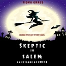 Skeptic in Salem: An Episode of Crime (A Dubious Witch Cozy Mystery—Book 2) MP3 Audiobook