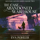 The Case of the Abandoned Warehouse: Tulsa: Mystery House Series, Book 2 (Unabridged) MP3 Audiobook