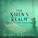 The Siren's Realm: The Tethering, Book 2 (Unabridged) MP3 Audiobook