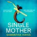 Single Mother: An Absolutely Unputdownable Psychological Thriller with a Jaw-Dropping Twist (Unabridged) MP3 Audiobook