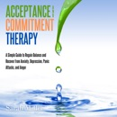 Acceptance and Commitment Therapy: A Simple Guide to Regain Balance and Recover from Anxiety, Depression, Panic Attacks, and Anger MP3 Audiobook