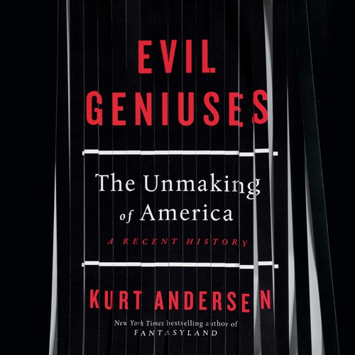 Evil Geniuses: The Unmaking of America: A Recent History (Unabridged) Listen, MP3 Download