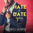 Hate to Date You: The Dating Series, Book 4 (Unabridged) MP3 Audiobook