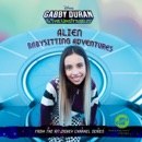 Gabby Duran & the Unsittables: Alien Babysitting Adventures MP3 Audiobook