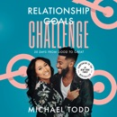 Relationship Goals Challenge: Thirty Days from Good to Great (Unabridged) MP3 Audiobook