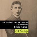 Un artista del trapecio y otros relatos [A Trapeze Artist and Other Stories] (Unabridged) mp3 descargar