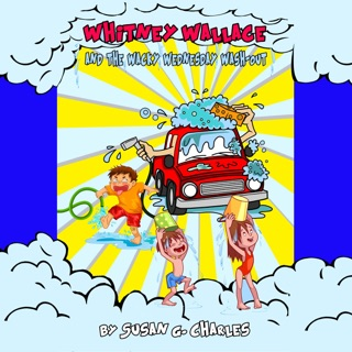 Whitney Wallace and the Wacky Wednesday Wash-Out: For 4-10 Year Olds, Perfect for Bedtime & Young Readers (Whitney Learns a Lesson, Book 2) (Unabridged) E-Book Download