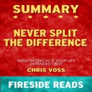 Summary of Never Split the Difference: By Fireside Reads (Unabridged) MP3 Audiobook