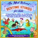 The Most Beloved Bedtime Stories for Kids: 30 Aesop's Fables for Children, The Three Little Pigs, Goldilocks and the Three Bears, Aladdin, The Tale of Peter Rabbit, and Many More Classic Fairy Tales (Unabridged) MP3 Audiobook