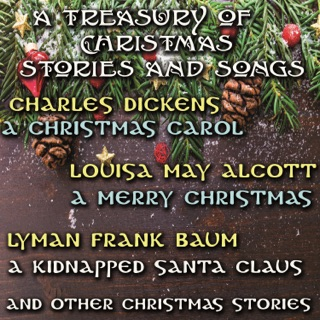 A Treasury of Christmas Stories and Songs: A Christmas Carol, A Merry Christmas, A Kidnapped Santa Claus and Other Christmas Stories (Unabridged) E-Book Download